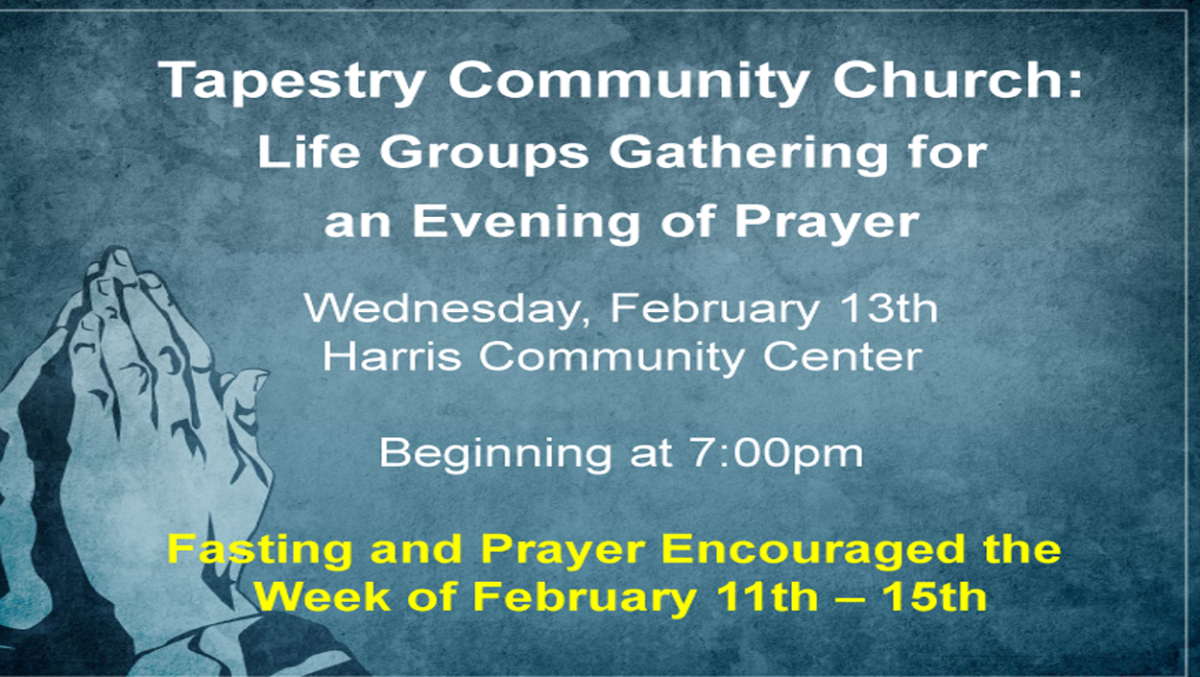 7:00pm Life Groups: Evening of Prayer - Harris Community Center